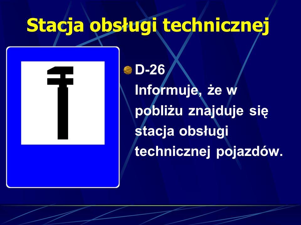 Stacja obsługi technicznej D-26 Informuje, że w pobliżu znajduje się stacja obsługi technicznej pojazdów.