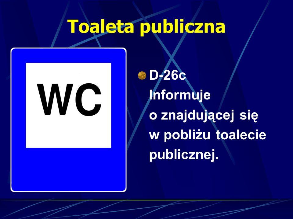 Toaleta publiczna D-26c Informuje o znajdującej się w pobliżu toalecie publicznej.