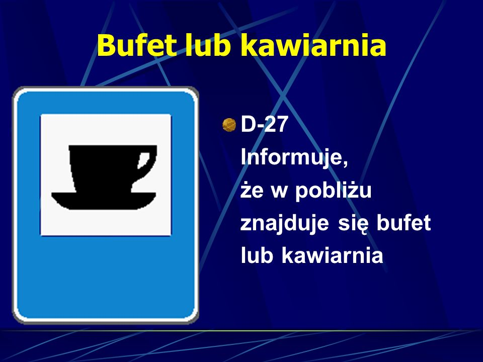 Bufet lub kawiarnia D-27 Informuje, że w pobliżu znajduje się bufet lub kawiarnia
