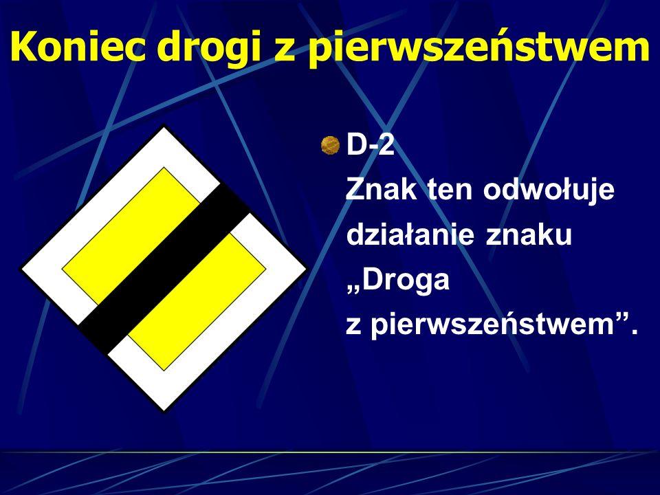 Koniec drogi z pierwszeństwem D-2 Znak ten odwołuje działanie znakuDroga z pierwszeństwem.