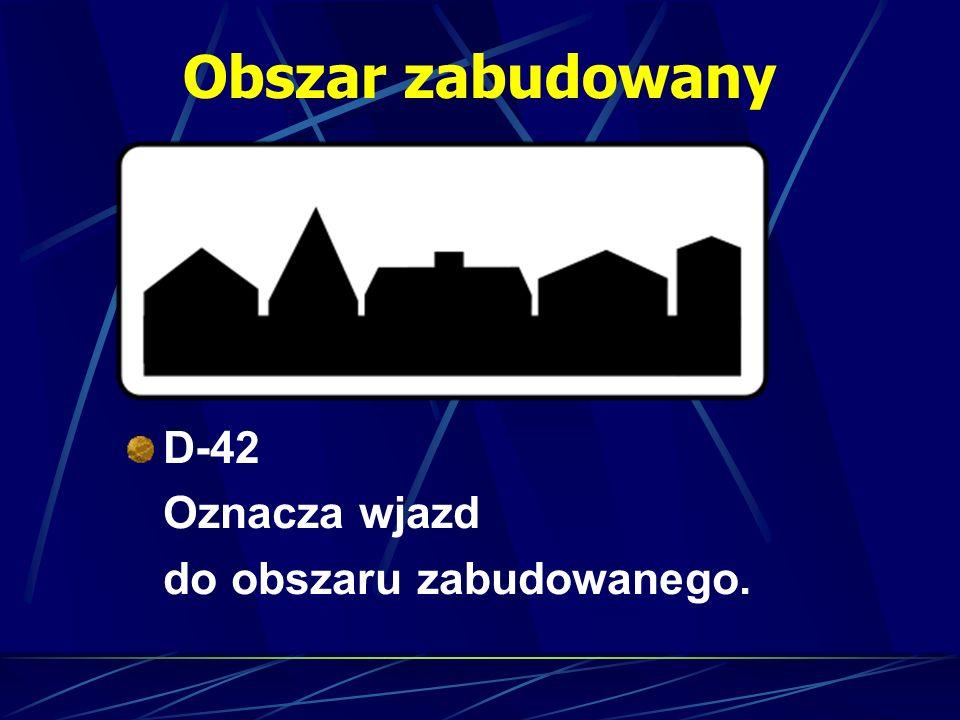 Obszar zabudowany D-42 Oznacza wjazd do obszaru zabudowanego.