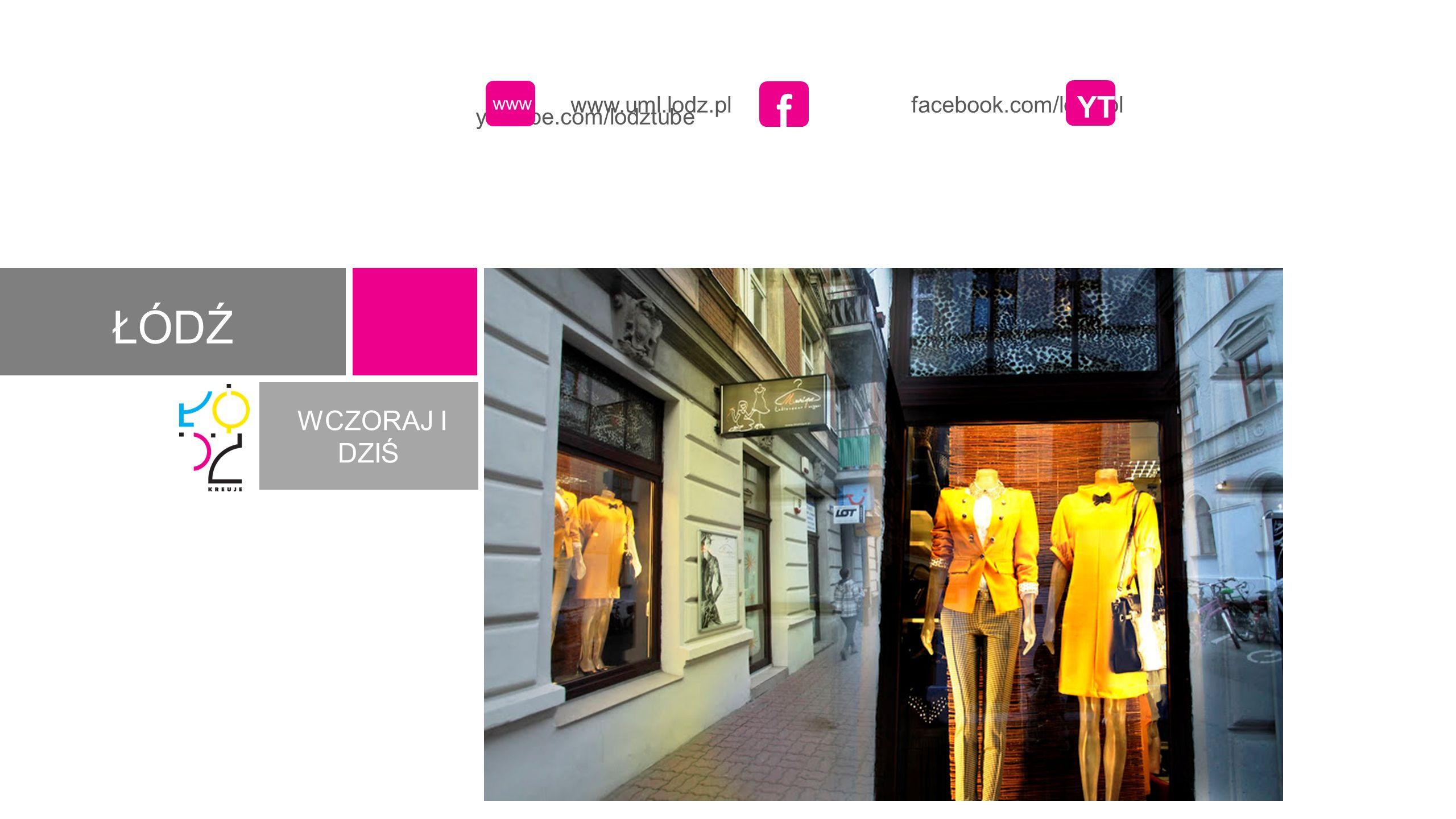 www.uml.lodz.pl facebook.com/lodz.pl youtube.com/lodztube www f YT ŁÓDŹ WCZORAJ I DZIŚ