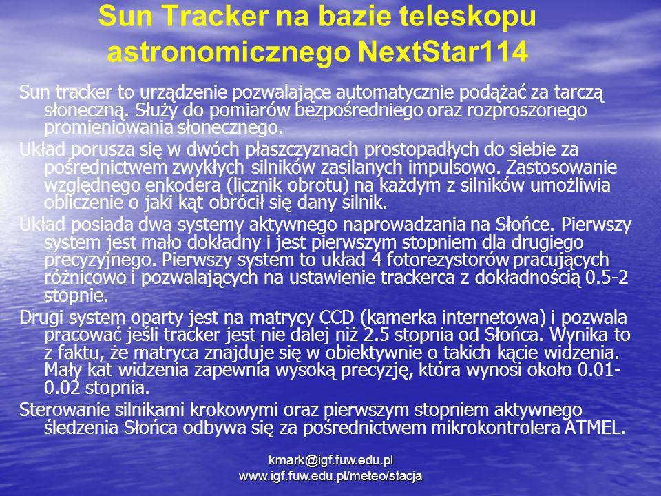 kmark@igf.fuw.edu.pl www.igf.fuw.edu.pl/meteo/stacja Sun Tracker na bazie teleskopu astronomicznego NextStar114 Sun tracker to urządzenie pozwalające