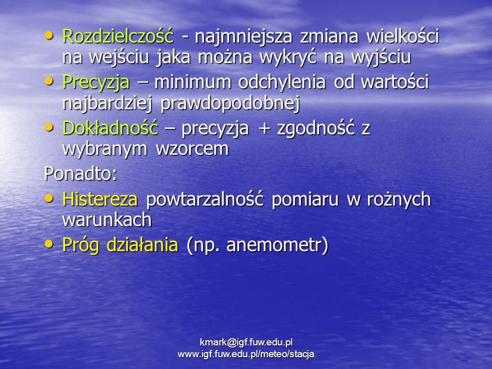 kmark@igf.fuw.edu.pl www.igf.fuw.edu.pl/meteo/stacja Rozdzielczość - najmniejsza zmiana wielkości na wejściu jaka można wykryć na wyjściu Rozdzielczoś