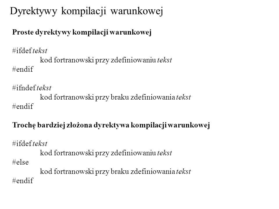 Pełna kaskada #ifdef tekst1 kod fortranowski przy zdefiniowaniu tekst1 #elif tekst2 kod fortranowski przy zdefiniowaniu tekst2.