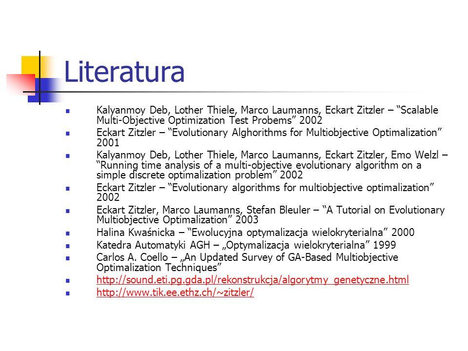 Literatura Kalyanmoy Deb, Lother Thiele, Marco Laumanns, Eckart Zitzler – Scalable Multi-Objective Optimization Test Probems 2002 Eckart Zitzler – Evo