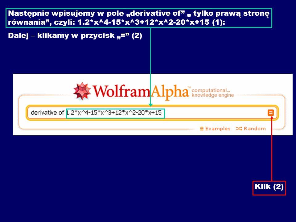 Następnie wpisujemy w pole derivative of tylko prawą stronę równania, czyli: 1.2*x^4-15*x^3+12*x^2-20*x+15 (1): Dalej – klikamy w przycisk = (2) Klik (2)