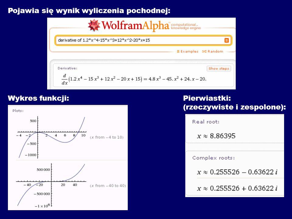 Pojawia się wynik wyliczenia pochodnej: Wykres funkcji:Pierwiastki: (rzeczywiste i zespolone):