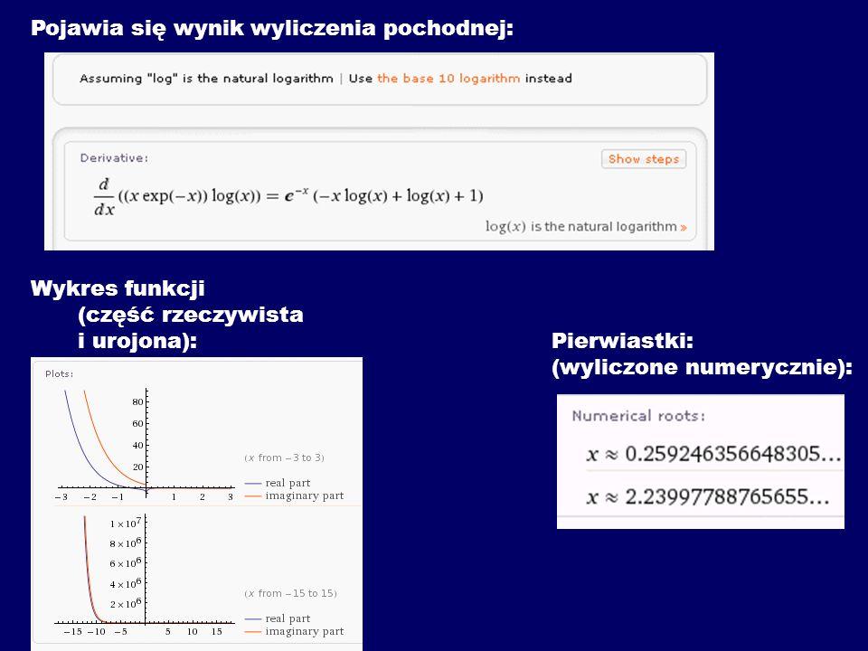 Pojawia się wynik wyliczenia pochodnej: Wykres funkcji (część rzeczywista i urojona):Pierwiastki: (wyliczone numerycznie):