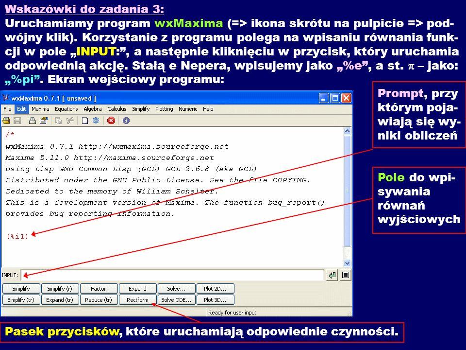 Wskazówki do zadania 3: Uruchamiamy program wxMaxima (=> ikona skrótu na pulpicie => pod- wójny klik).