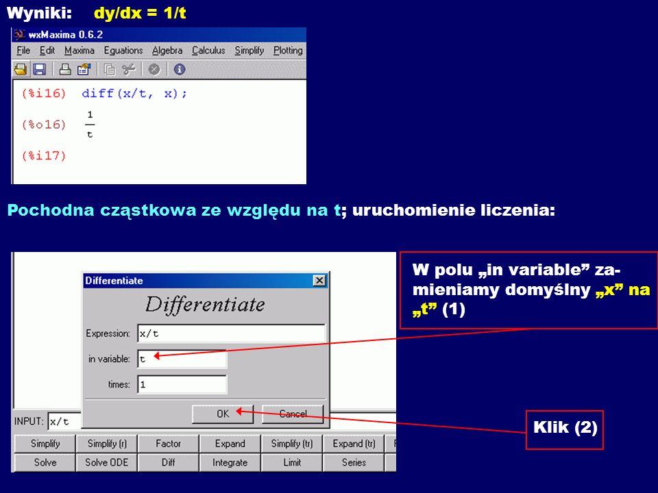 Wyniki: dy/dx = 1/t Pochodna cząstkowa ze względu na t; uruchomienie liczenia: W polu in variable za- mieniamy domyślny x na t (1) Klik (2)