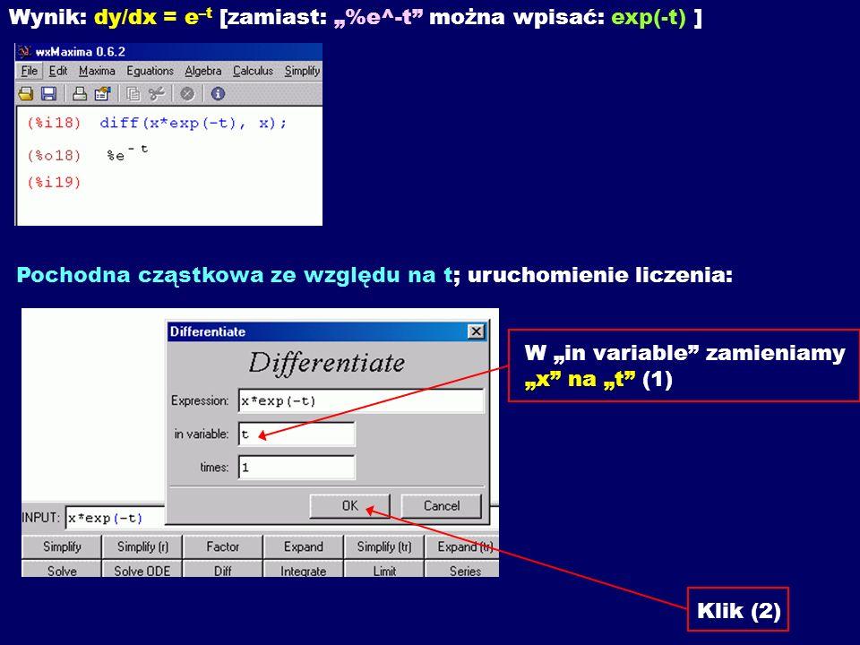 Wynik: dy/dx = e –t [zamiast: %e^-t można wpisać: exp(-t) ] Pochodna cząstkowa ze względu na t; uruchomienie liczenia: W in variable zamieniamy x na t (1) Klik (2)