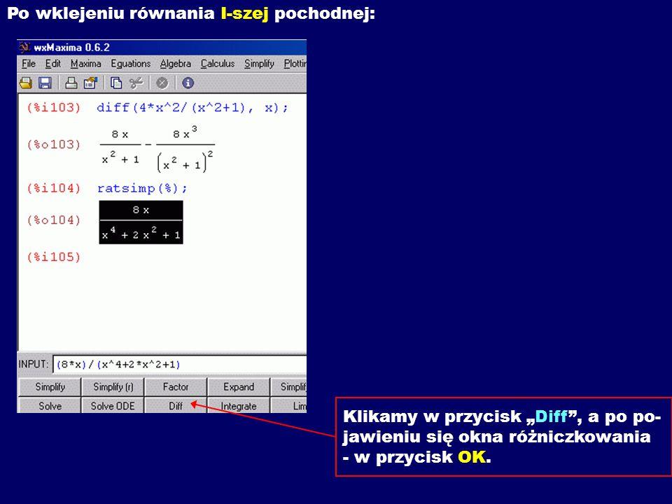Po wklejeniu równania I-szej pochodnej: Klikamy w przycisk Diff, a po po- jawieniu się okna różniczkowania - w przycisk OK.