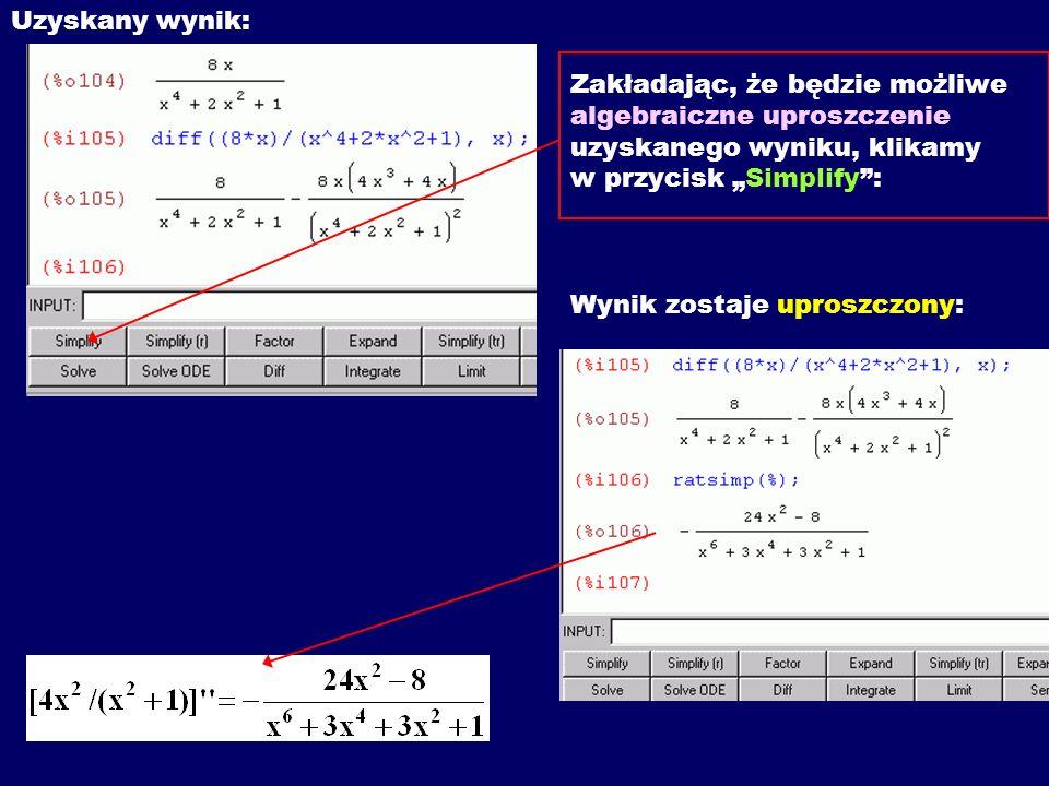 Uzyskany wynik: Zakładając, że będzie możliwe algebraiczne uproszczenie uzyskanego wyniku, klikamy w przycisk Simplify: Wynik zostaje uproszczony: