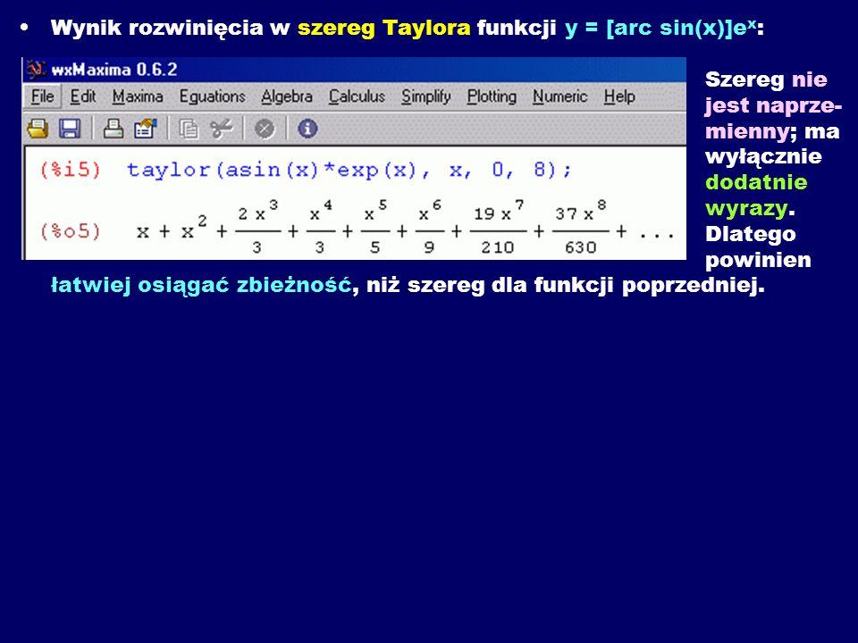 Wynik rozwinięcia w szereg Taylora funkcji y = [arc sin(x)]e x : Szereg nie jest naprze- mienny; ma wyłącznie dodatnie wyrazy.