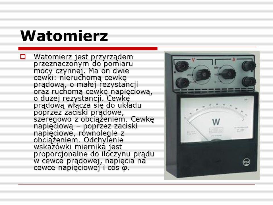 Watomierz Watomierz jest przyrządem przeznaczonym do pomiaru mocy czynnej. Ma on dwie cewki: nieruchomą cewkę prądową, o małej rezystancji oraz ruchom