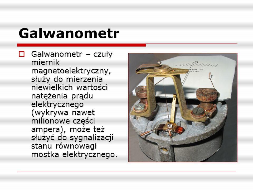 Galwanometr Galwanometr – czuły miernik magnetoelektryczny, służy do mierzenia niewielkich wartości natężenia prądu elektrycznego (wykrywa nawet milio