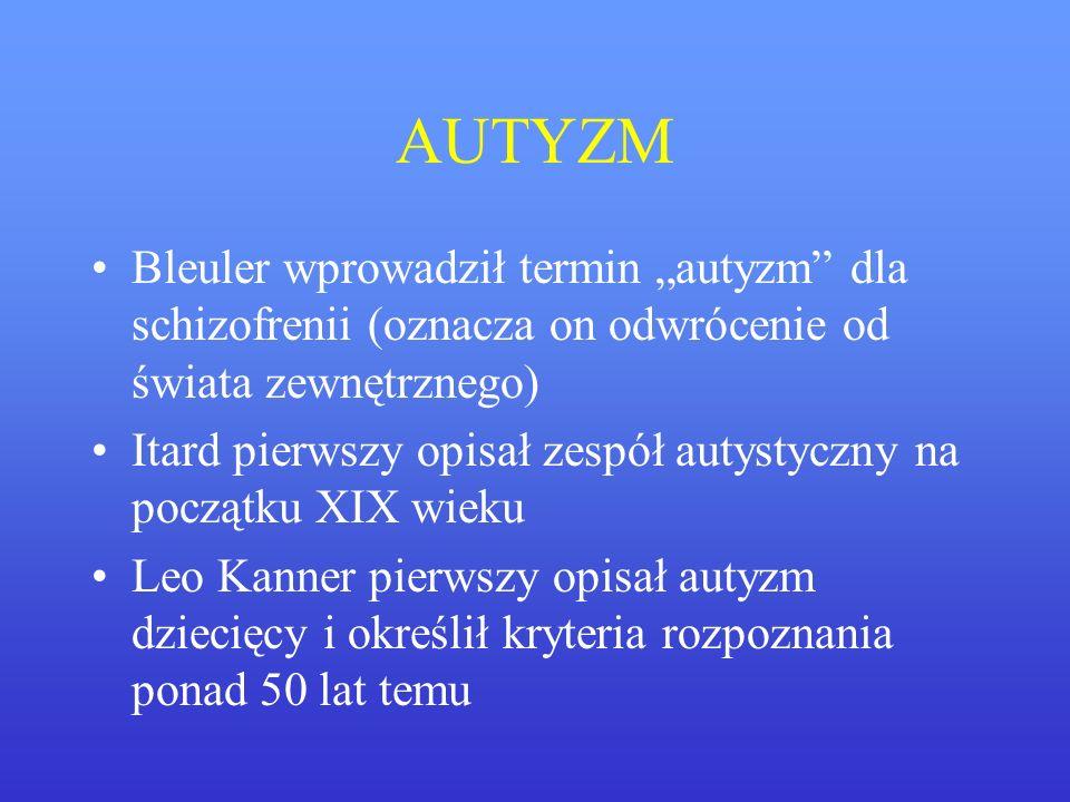 AUTYZM Bleuler wprowadził termin autyzm dla schizofrenii (oznacza on odwrócenie od świata zewnętrznego) Itard pierwszy opisał zespół autystyczny na po