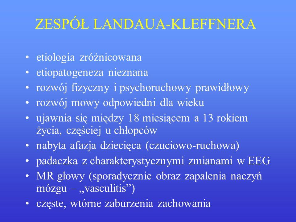 ZESPÓŁ LANDAUA-KLEFFNERA etiologia zróżnicowana etiopatogeneza nieznana rozwój fizyczny i psychoruchowy prawidłowy rozwój mowy odpowiedni dla wieku uj