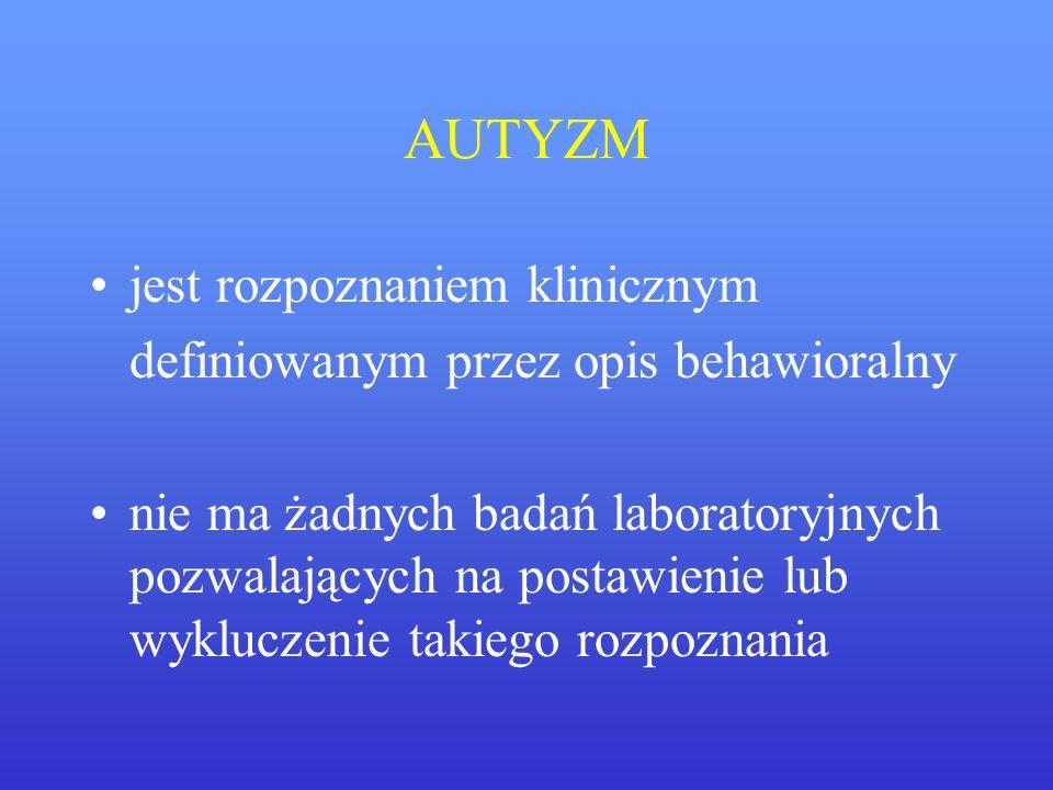 AUTYZM jest rozpoznaniem klinicznym definiowanym przez opis behawioralny nie ma żadnych badań laboratoryjnych pozwalających na postawienie lub wyklucz