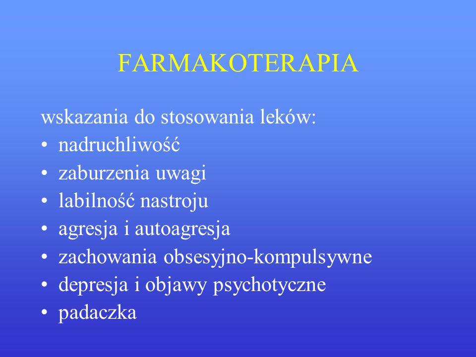 FARMAKOTERAPIA wskazania do stosowania leków: nadruchliwość zaburzenia uwagi labilność nastroju agresja i autoagresja zachowania obsesyjno-kompulsywne