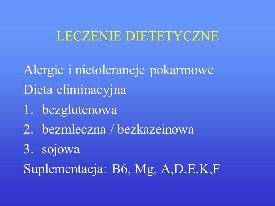 LECZENIE DIETETYCZNE Alergie i nietolerancje pokarmowe Dieta eliminacyjna 1.bezglutenowa 2.bezmleczna / bezkazeinowa 3.sojowa Suplementacja: B6, Mg, A