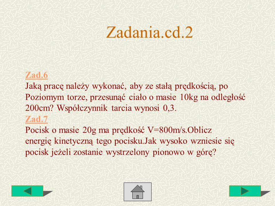 Zadania.cd.2 Zad.6 Jaką pracę należy wykonać, aby ze stałą prędkością, po Poziomym torze, przesunąć ciało o masie 10kg na odległość 200cm? Współczynni