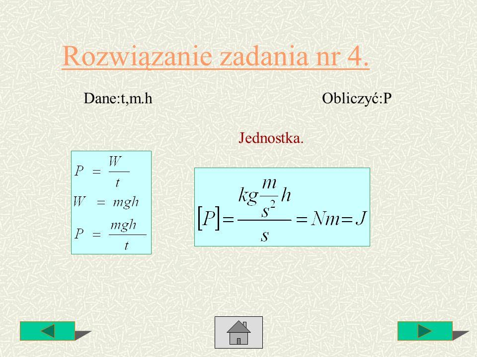 Rozwiązanie zadania nr 4. Dane:t,m.hObliczyć:P Jednostka.
