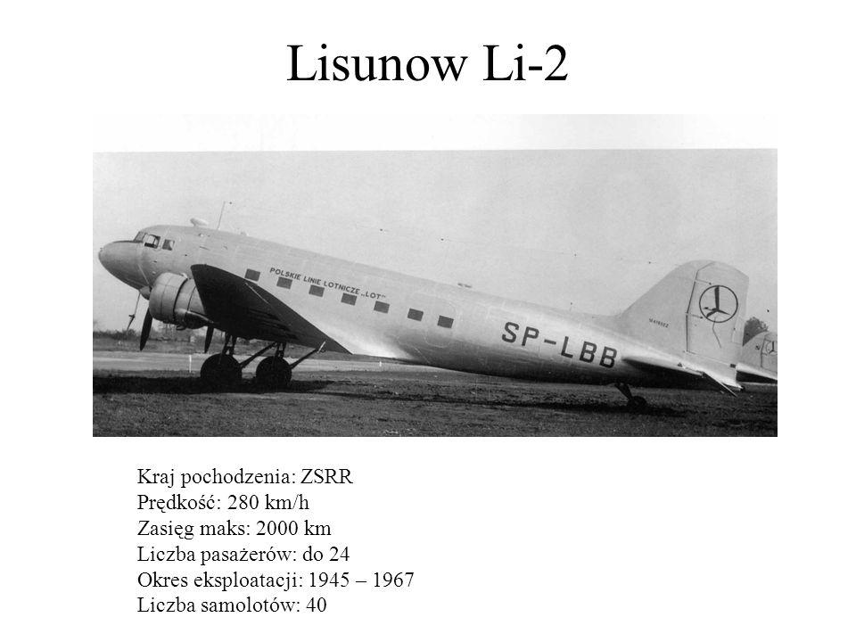 Lisunow Li-2 Kraj pochodzenia: ZSRR Prędkość: 280 km/h Zasięg maks: 2000 km Liczba pasażerów: do 24 Okres eksploatacji: 1945 – 1967 Liczba samolotów: