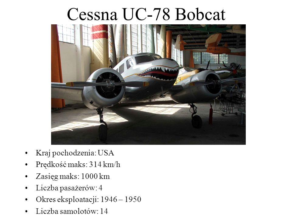 Cessna UC-78 Bobcat Kraj pochodzenia: USA Prędkość maks: 314 km/h Zasięg maks: 1000 km Liczba pasażerów: 4 Okres eksploatacji: 1946 – 1950 Liczba samo
