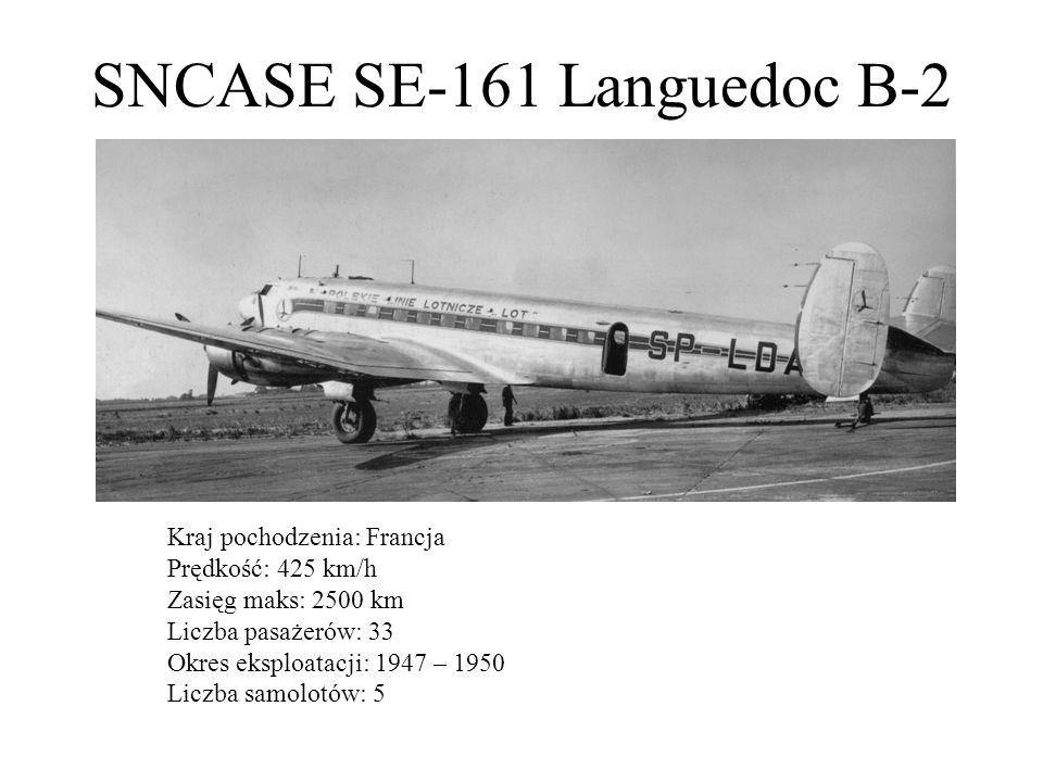 SNCASE SE-161 Languedoc B-2 Kraj pochodzenia: Francja Prędkość: 425 km/h Zasięg maks: 2500 km Liczba pasażerów: 33 Okres eksploatacji: 1947 – 1950 Lic