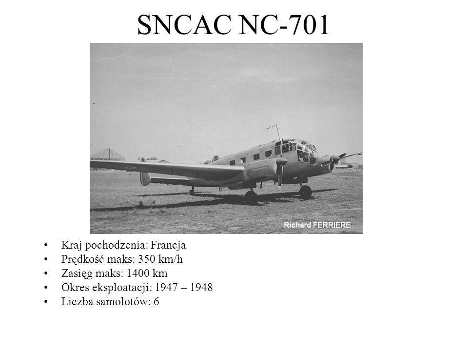 SNCAC NC-701 Kraj pochodzenia: Francja Prędkość maks: 350 km/h Zasięg maks: 1400 km Okres eksploatacji: 1947 – 1948 Liczba samolotów: 6
