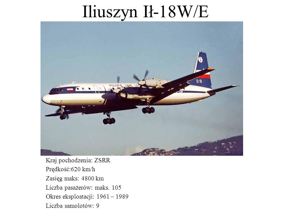 Iliuszyn Ił-18W/E Kraj pochodzenia: ZSRR Prędkość:620 km/h Zasięg maks: 4800 km Liczba pasażerów: maks. 105 Okres eksploatacji: 1961 – 1989 Liczba sam