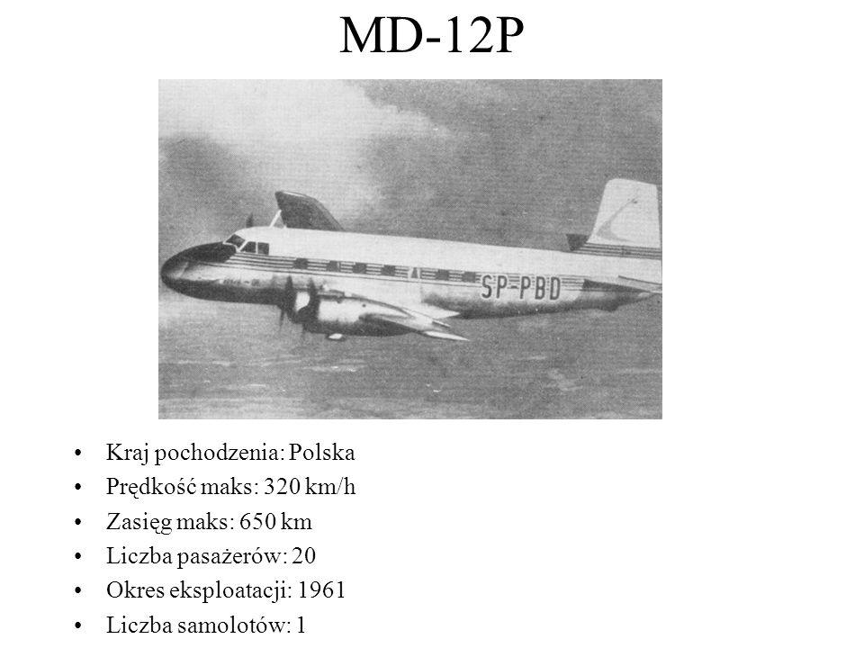 MD-12P Kraj pochodzenia: Polska Prędkość maks: 320 km/h Zasięg maks: 650 km Liczba pasażerów: 20 Okres eksploatacji: 1961 Liczba samolotów: 1
