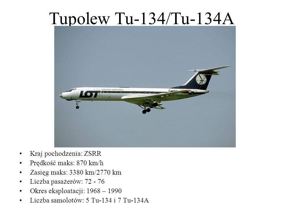 Tupolew Tu-134/Tu-134A Kraj pochodzenia: ZSRR Prędkość maks: 870 km/h Zasięg maks: 3380 km/2770 km Liczba pasażerów: 72 - 76 Okres eksploatacji: 1968