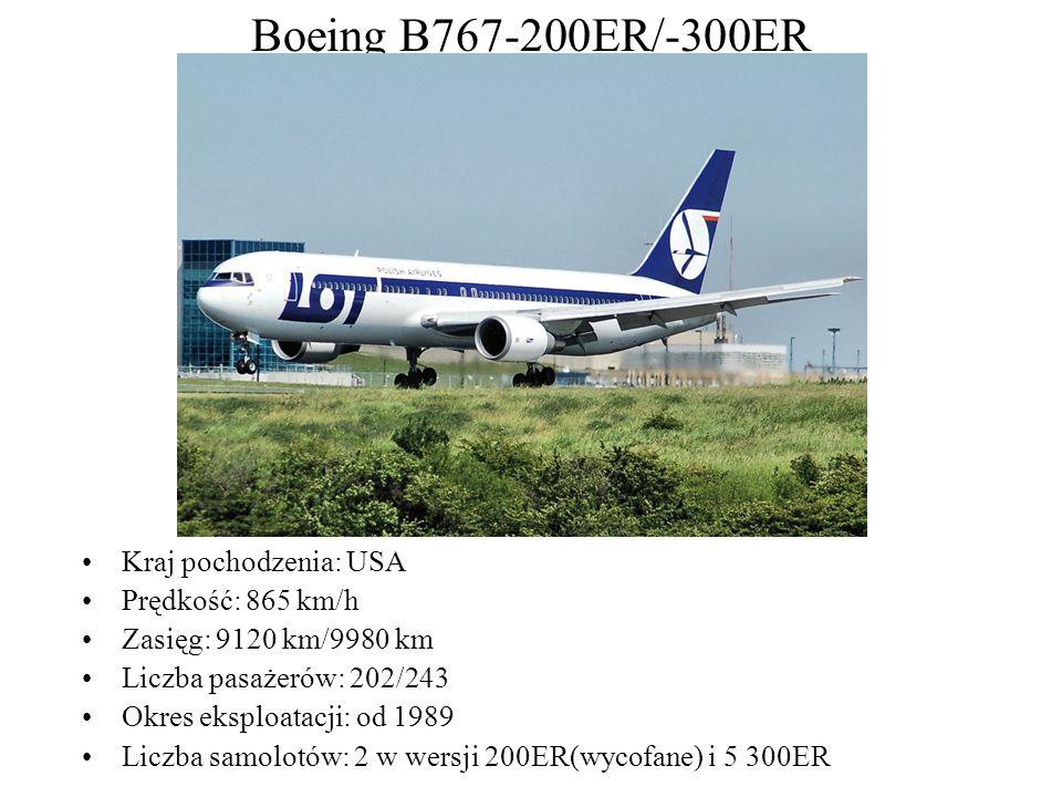 Boeing B767-200ER/-300ER Kraj pochodzenia: USA Prędkość: 865 km/h Zasięg: 9120 km/9980 km Liczba pasażerów: 202/243 Okres eksploatacji: od 1989 Liczba