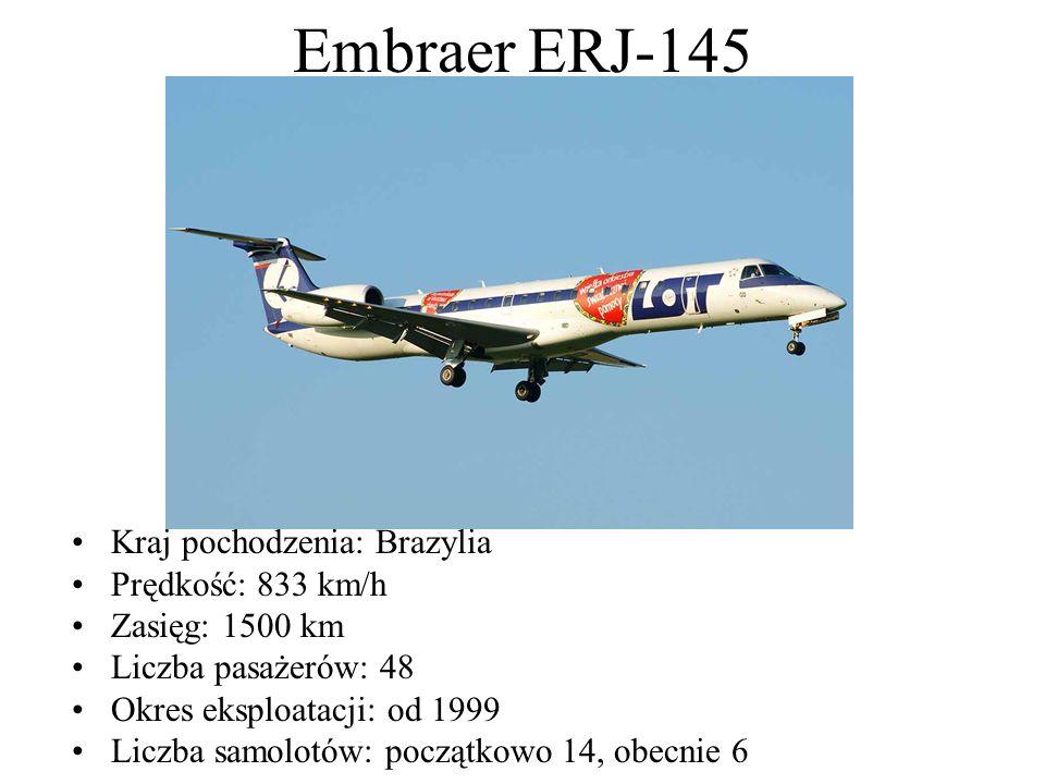 Embraer ERJ-145 Kraj pochodzenia: Brazylia Prędkość: 833 km/h Zasięg: 1500 km Liczba pasażerów: 48 Okres eksploatacji: od 1999 Liczba samolotów: począ
