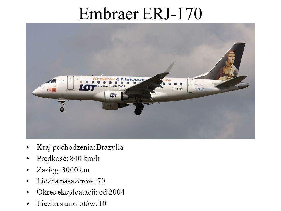 Embraer ERJ-170 Kraj pochodzenia: Brazylia Prędkość: 840 km/h Zasięg: 3000 km Liczba pasażerów: 70 Okres eksploatacji: od 2004 Liczba samolotów: 10