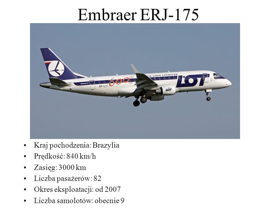 Embraer ERJ-175 Kraj pochodzenia: Brazylia Prędkość: 840 km/h Zasięg: 3000 km Liczba pasażerów: 82 Okres eksploatacji: od 2007 Liczba samolotów: obecn