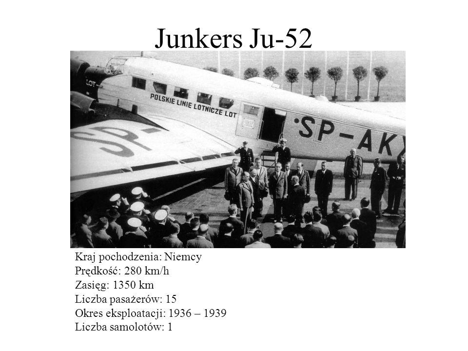 Junkers Ju-52 Kraj pochodzenia: Niemcy Prędkość: 280 km/h Zasięg: 1350 km Liczba pasażerów: 15 Okres eksploatacji: 1936 – 1939 Liczba samolotów: 1