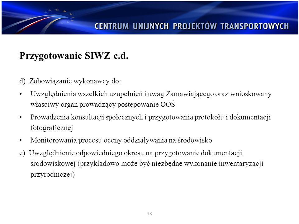 Przygotowanie SIWZ c.d. d) Zobowiązanie wykonawcy do: Uwzględnienia wszelkich uzupełnień i uwag Zamawiającego oraz wnioskowany właściwy organ prowadzą
