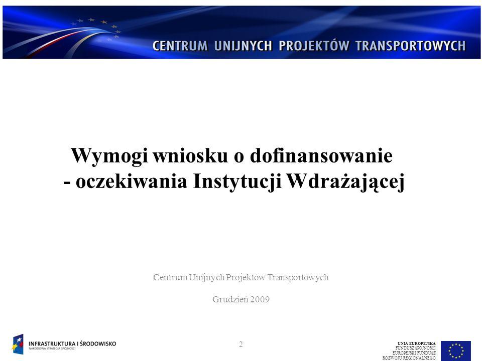 Centrum Unijnych Projektów Transportowych Grudzień 2009 UNIA EUROPEJSKA FUNDUSZ SPÓJNOŚCI EUROPEJSKI FUNDUSZ ROZWOJU REGIONALNEGO Wymogi wniosku o dof