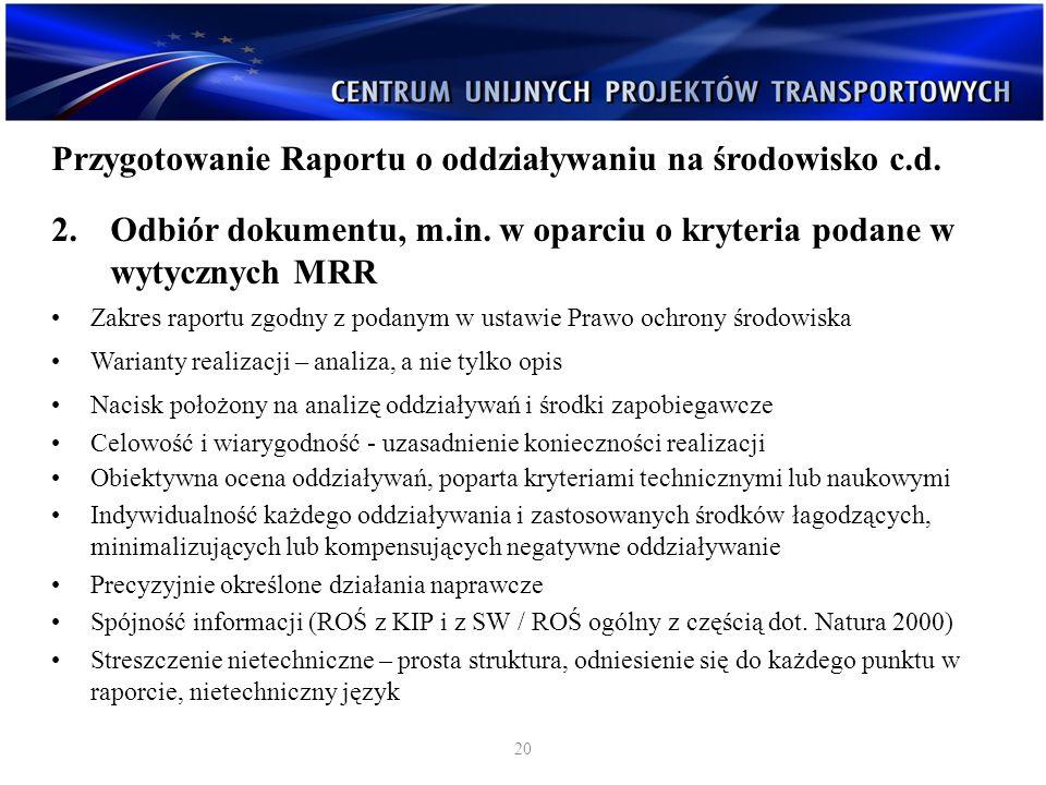 Przygotowanie Raportu o oddziaływaniu na środowisko c.d. 2.Odbiór dokumentu, m.in. w oparciu o kryteria podane w wytycznych MRR Zakres raportu zgodny
