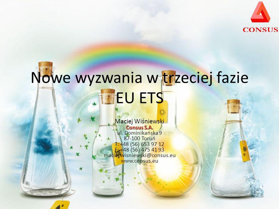 Nowe wyzwania w trzeciej fazie EU ETS Maciej Wiśniewski Consus S.A. ul. Dominikańska 9 87-100 Toruń T: +48 (56) 653 97 12 F: +48 (56) 475 41 93 maciej