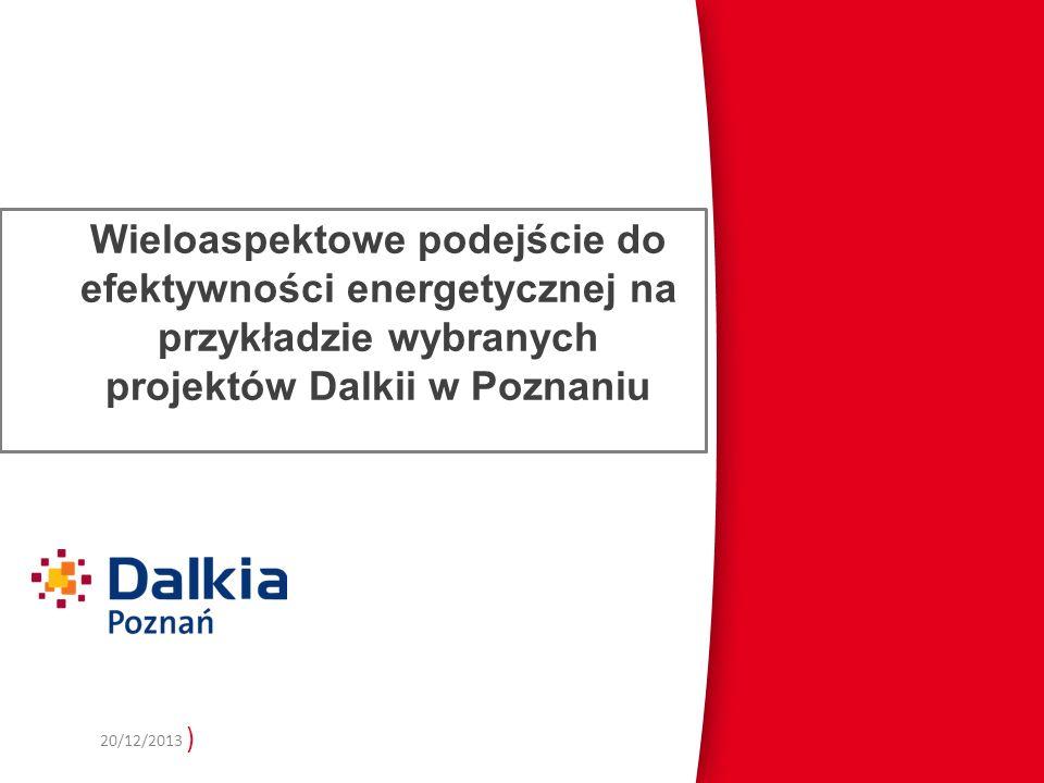 ) 20/12/2013 Wieloaspektowe podejście do efektywności energetycznej na przykładzie wybranych projektów Dalkii w Poznaniu