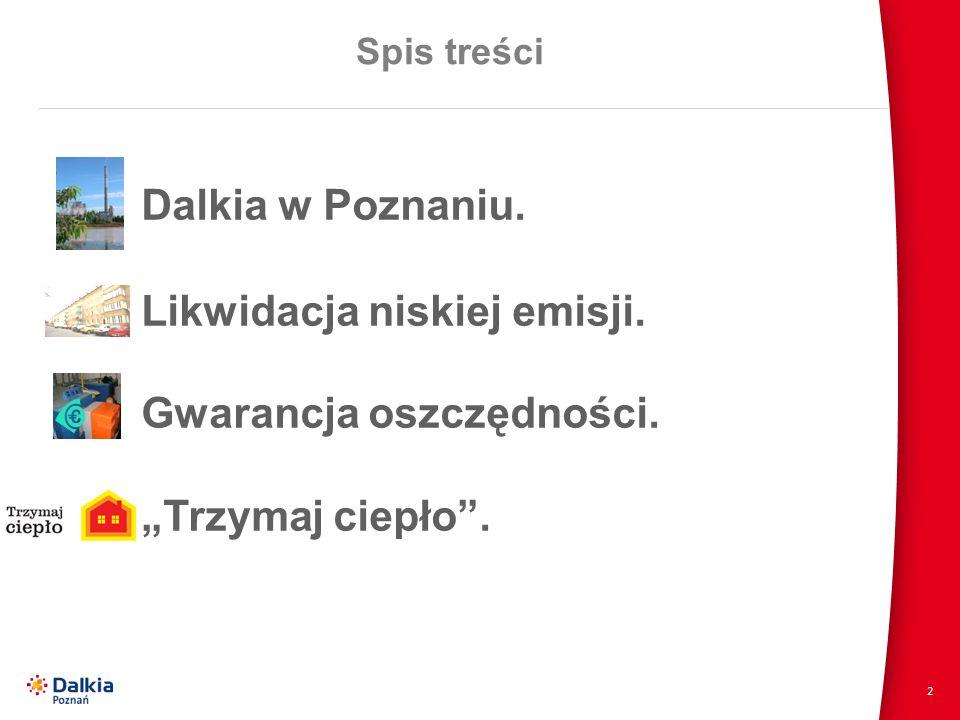 2 Spis treści Dalkia w Poznaniu. Likwidacja niskiej emisji. Gwarancja oszczędności. Trzymaj ciepło.