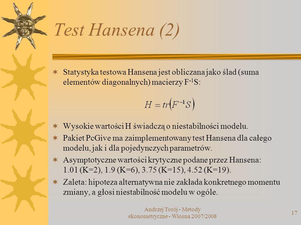 Andrzej Torój - Metody ekonometryczne - Wiosna 2007/2008 17 Test Hansena (2) Statystyka testowa Hansena jest obliczana jako ślad (suma elementów diago