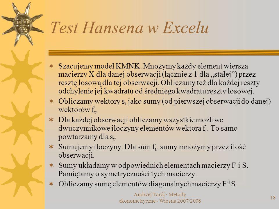 Andrzej Torój - Metody ekonometryczne - Wiosna 2007/2008 18 Test Hansena w Excelu Szacujemy model KMNK. Mnożymy każdy element wiersza macierzy X dla d