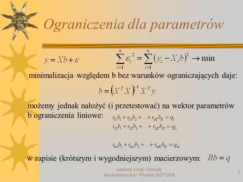Andrzej Torój - Metody ekonometryczne - Wiosna 2007/2008 2 Ograniczenia dla parametrów minimalizacja względem b bez warunków ograniczających daje: moż