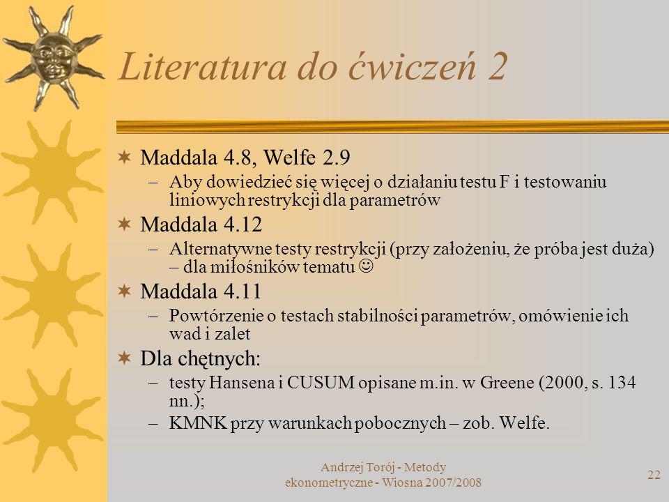 Andrzej Torój - Metody ekonometryczne - Wiosna 2007/2008 22 Literatura do ćwiczeń 2 Maddala 4.8, Welfe 2.9 –Aby dowiedzieć się więcej o działaniu test